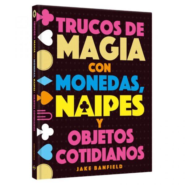 TRUCOS DE MAGIA CON MONEDAS NAIPES Y OBJETOS COTIDIANOS