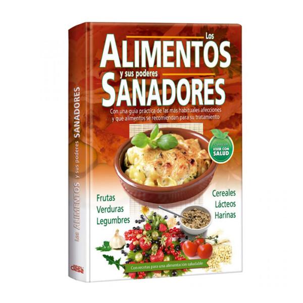 LOS ALIMENTOS Y SUS PODERES SANADORES (CON RECETAS PARA UNA ALIMENTACION SALUDABLE)