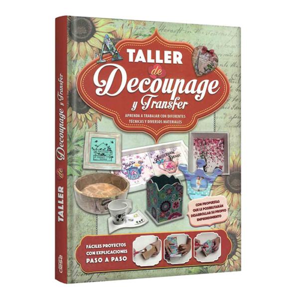 TALLER DE DEUCOPAGE Y GTRANSFER (APRENDA A TRABAJAR CON DIFERENTES TECNICAS Y DIVERSOS MATERIALES)